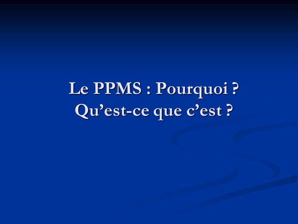 Le PPMS : Pourquoi ? Quest-ce que cest ?