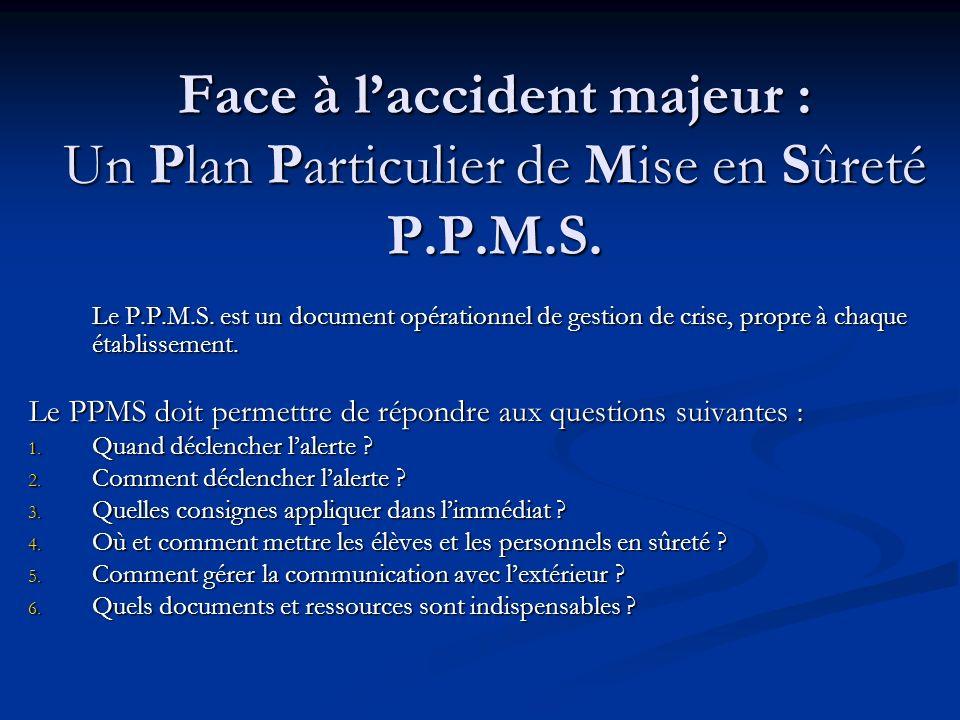 Face à laccident majeur : Un Plan Particulier de Mise en Sûreté P.P.M.S.
