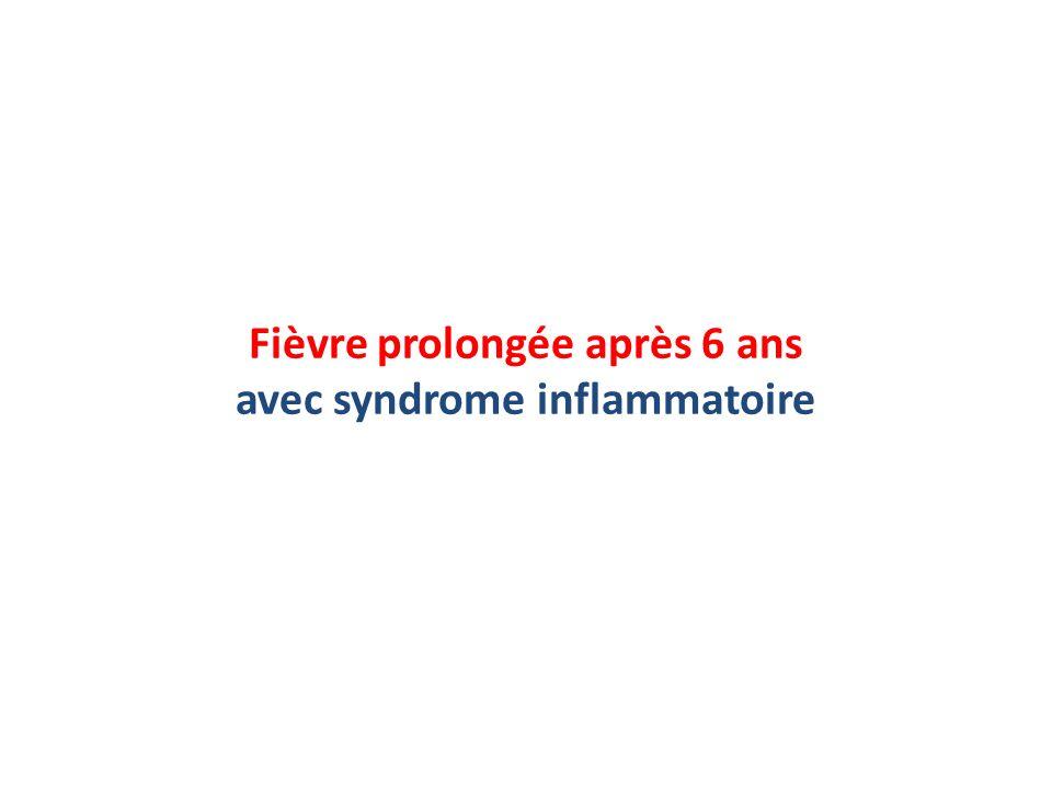 Fièvre prolongée après 6 ans avec syndrome inflammatoire