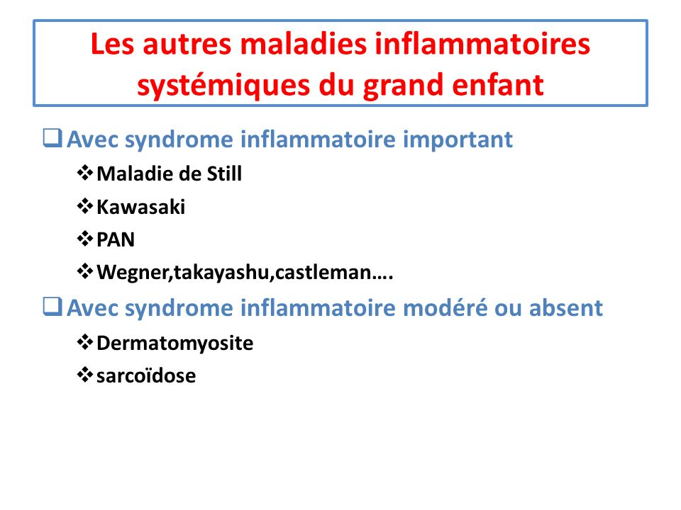 Les autres maladies inflammatoires systémiques du grand enfant Avec syndrome inflammatoire important Maladie de Still Kawasaki PAN Wegner,takayashu,ca