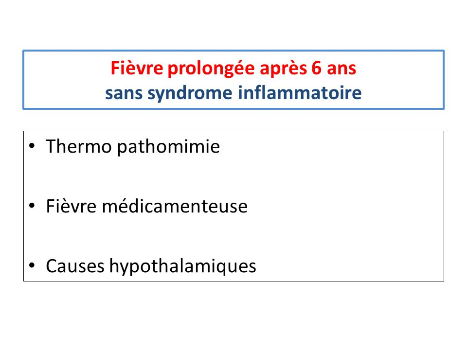 Fièvre prolongée après 6 ans sans syndrome inflammatoire Thermo pathomimie Fièvre médicamenteuse Causes hypothalamiques