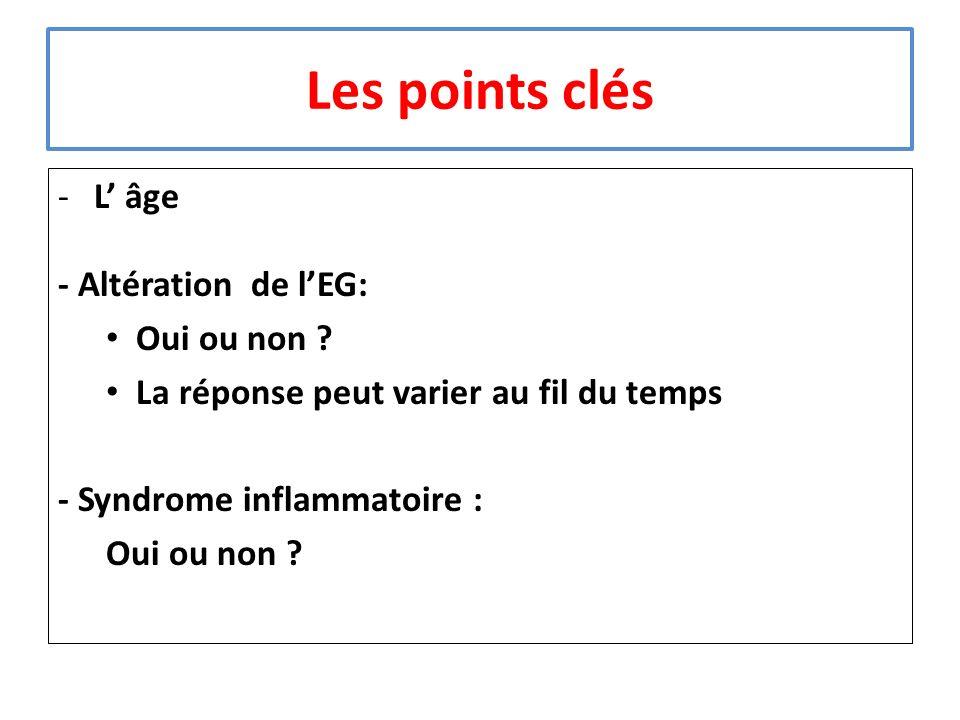 Les points clés -L âge - Altération de lEG: Oui ou non ? La réponse peut varier au fil du temps - Syndrome inflammatoire : Oui ou non ?