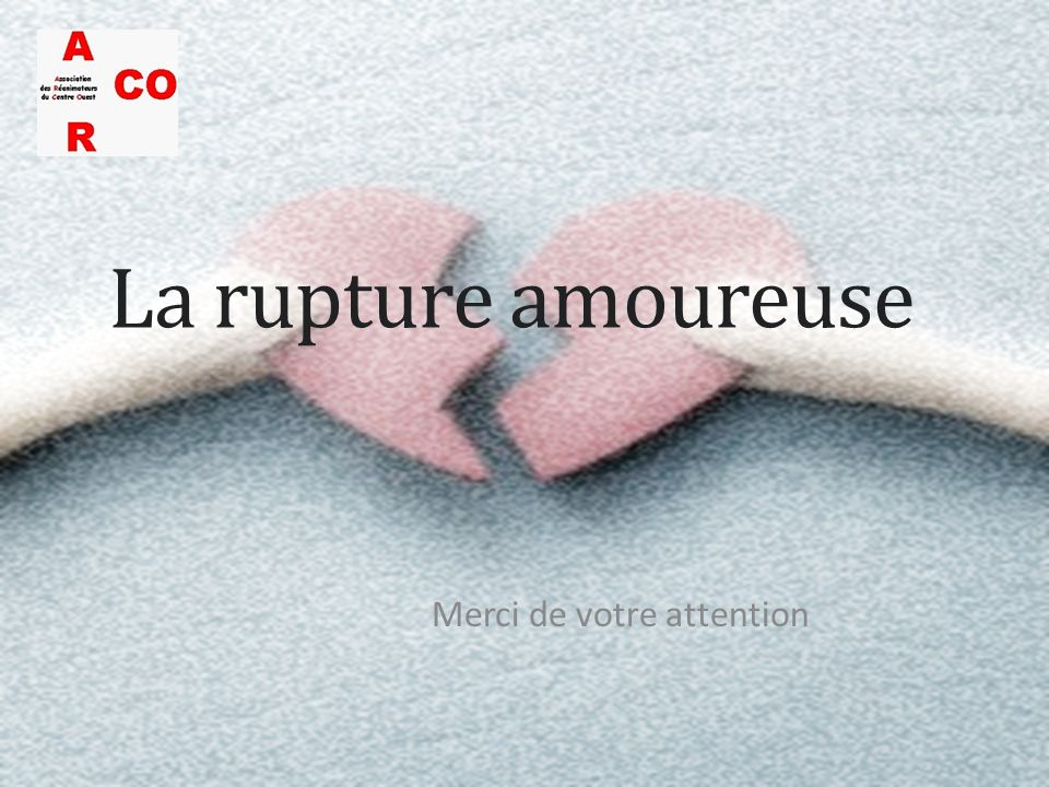 La rupture amoureuse Merci de votre attention