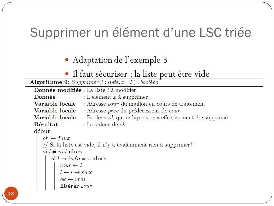 Supprimer un élément dune LSC triée 18 Adaptation de lexemple 3 Il faut sécuriser : la liste peut être vide