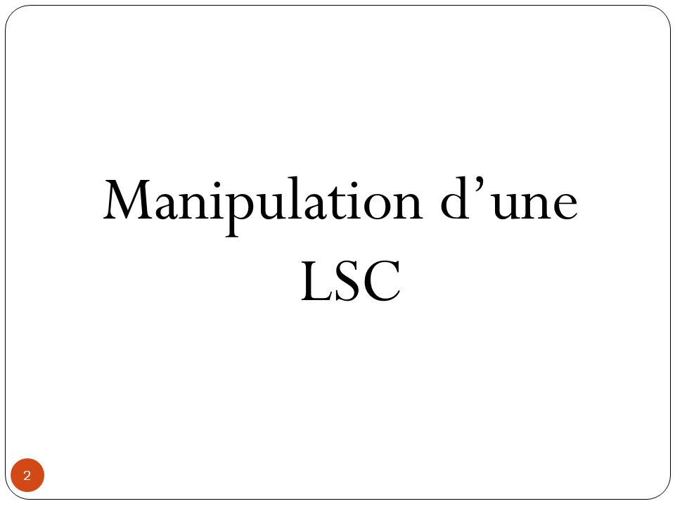 2 Manipulation dune LSC