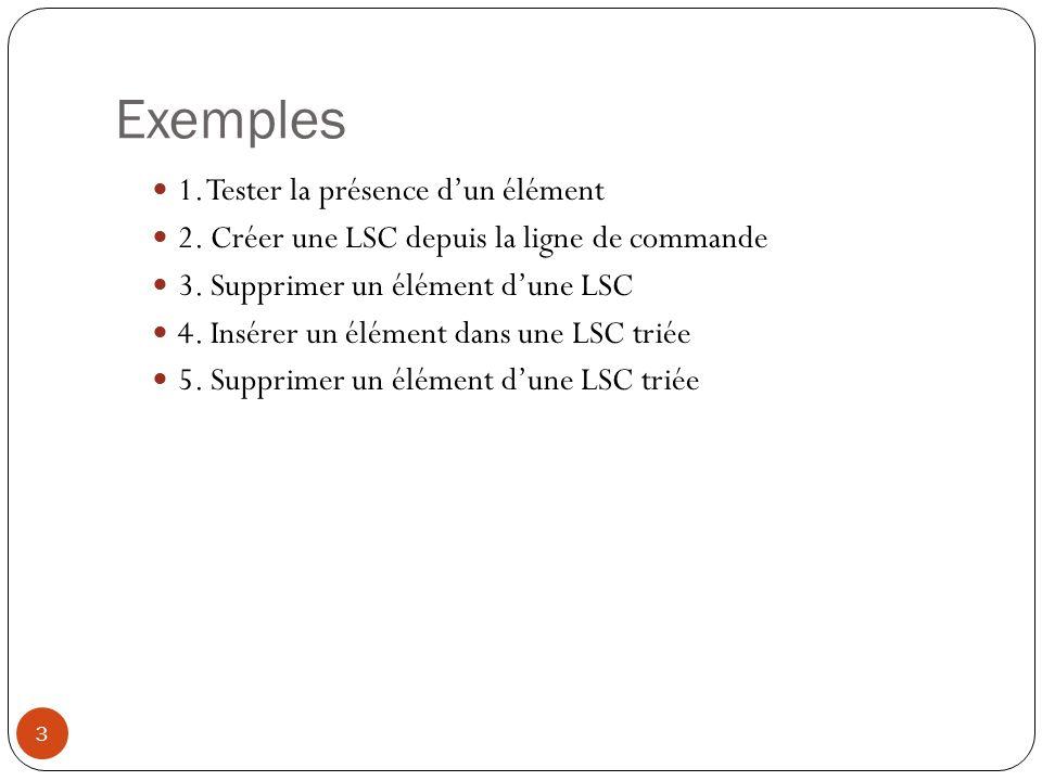 Exemples 3 1.Tester la présence dun élément 2. Créer une LSC depuis la ligne de commande 3.