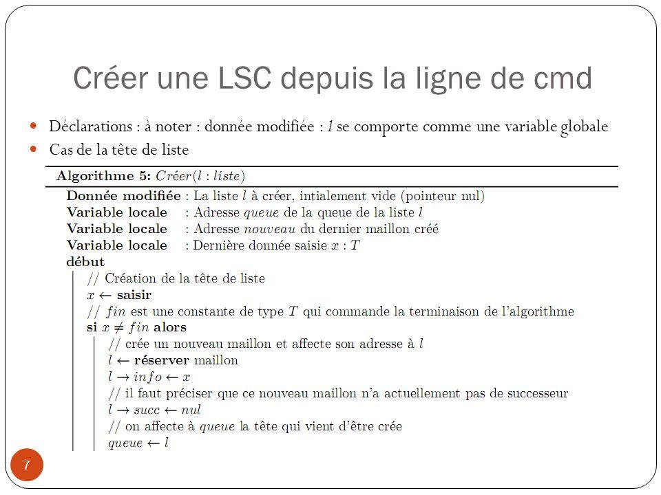 Créer une LSC depuis la ligne de cmd 7 Déclarations : à noter : donnée modifiée : l se comporte comme une variable globale Cas de la tête de liste