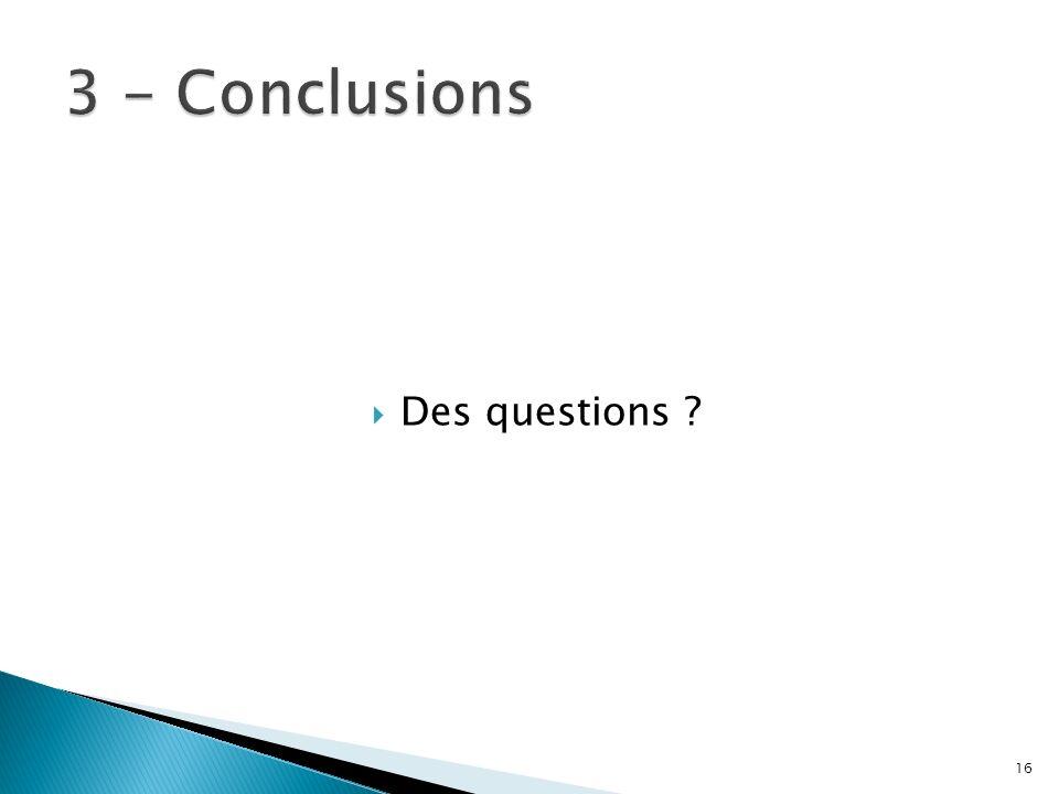 Des questions ? 16
