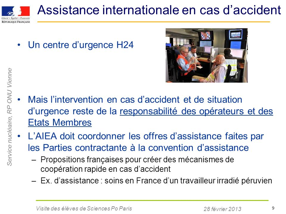 Service nucléaire, RP ONU Vienne 28 février 2013 Visite des élèves de Sciences Po Paris 9 Assistance internationale en cas daccident Un centre durgenc