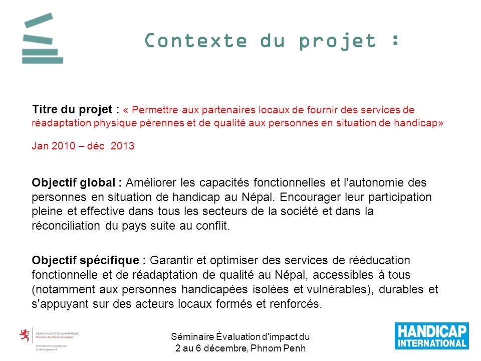 Contexte du projet : Séminaire Évaluation d'impact du 2 au 6 décembre, Phnom Penh Titre du projet : « Permettre aux partenaires locaux de fournir des
