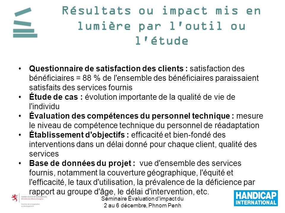 Résultats ou impact mis en lumière par l'outil ou l'étude Questionnaire de satisfaction des clients : satisfaction des bénéficiaires = 88 % de l'ensem