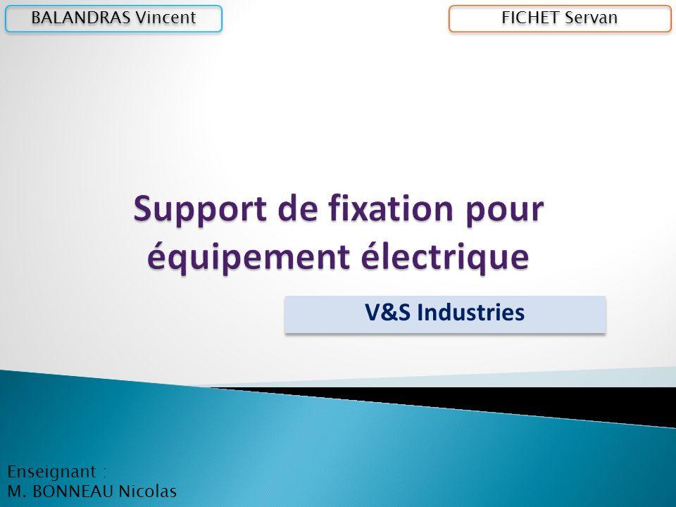V&S Industries FICHET Servan BALANDRAS Vincent Enseignant : M. BONNEAU Nicolas