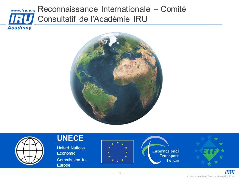 19 Reconnaissance Internationale – Comité Consultatif de l'Académie IRU UNECE United Nations Economic Commission for Europe