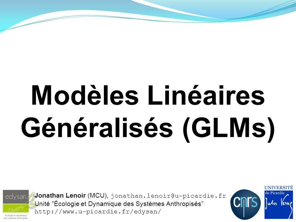 Modèles Linéaires Généralisés (GLMs) Jonathan Lenoir (MCU), jonathan.lenoir@u-picardie.fr Unité Écologie et Dynamique des Systèmes Anthropisés http://