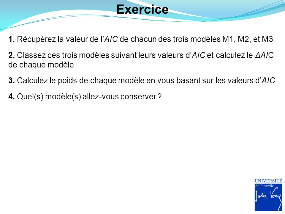 Exercice 1. Récupérez la valeur de lAIC de chacun des trois modèles M1, M2, et M3 2. Classez ces trois modèles suivant leurs valeurs dAIC et calculez