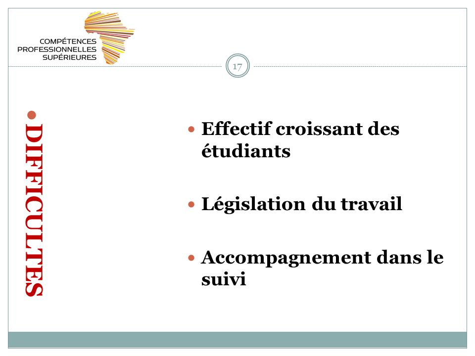 17 DIFFICULTES Effectif croissant des étudiants Législation du travail Accompagnement dans le suivi