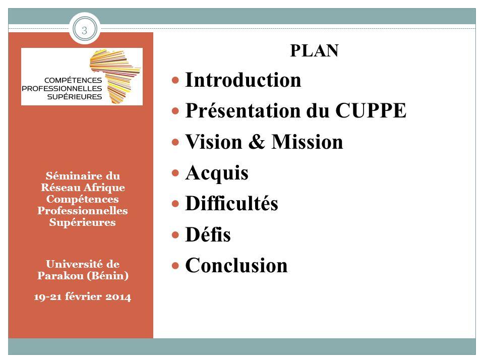 Séminaire du Réseau Afrique Compétences Professionnelles Supérieures Université de Parakou (Bénin) 19-21 février 2014 PLAN Introduction Présentation d