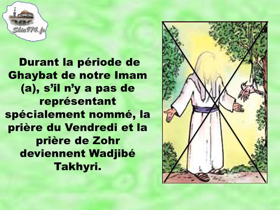 Durant la période de Ghaybat de notre Imam (a), sil ny a pas de représentant spécialement nommé, la prière du Vendredi et la prière de Zohr deviennent