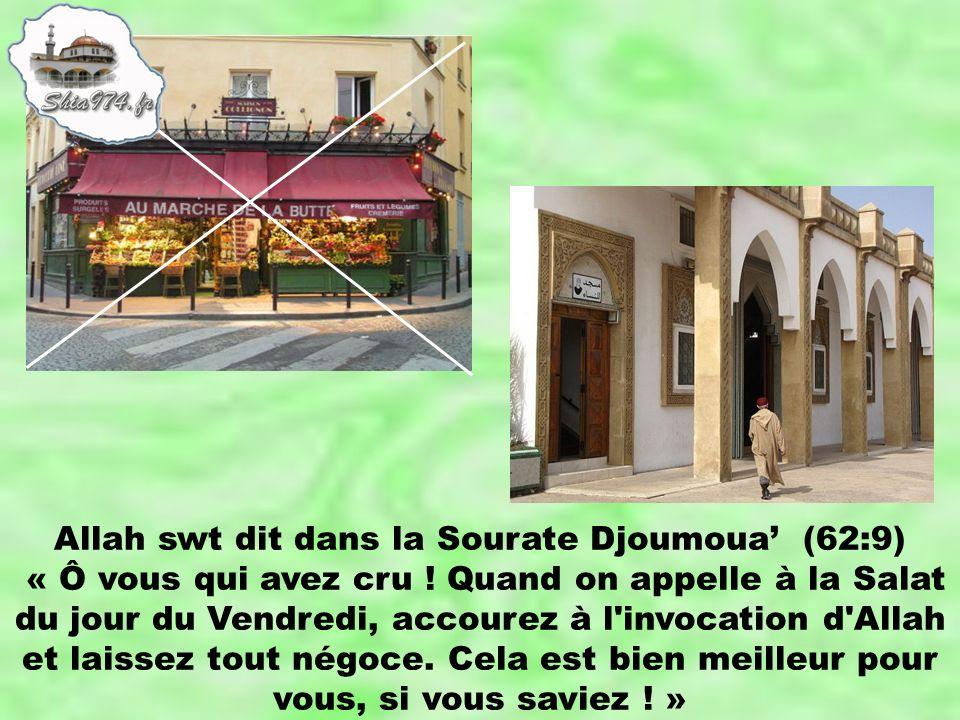 Allah swt dit dans la Sourate Djoumoua (62:9) « Ô vous qui avez cru ! Quand on appelle à la Salat du jour du Vendredi, accourez à l'invocation d'Allah