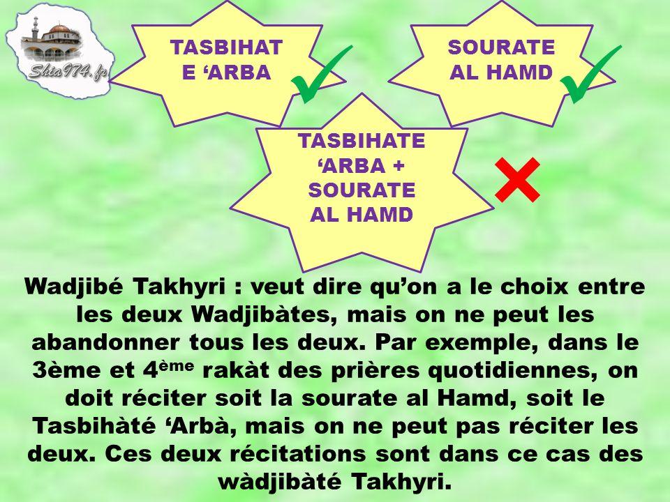Wadjibé Takhyri : veut dire quon a le choix entre les deux Wadjibàtes, mais on ne peut les abandonner tous les deux. Par exemple, dans le 3ème et 4 èm