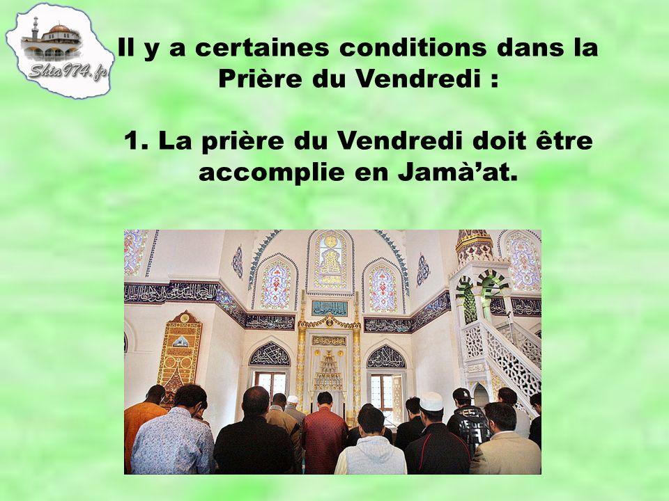 Il y a certaines conditions dans la Prière du Vendredi : 1. La prière du Vendredi doit être accomplie en Jamàat.