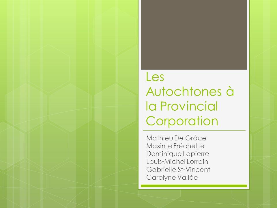 Les Autochtones à la Provincial Corporation Mathieu De Grâce Maxime Fréchette Dominique Lapierre Louis-Michel Lorrain Gabrielle St-Vincent Carolyne Va