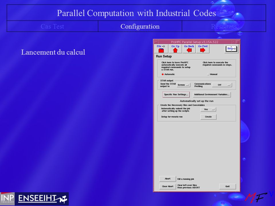 Parallel Computation with Industrial Codes Cas TestConfigurationRésultats Lancement du calcul