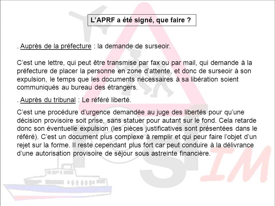 LAPRF a été signé, que faire ?. Auprès de la préfecture : la demande de surseoir. Cest une lettre, qui peut être transmise par fax ou par mail, qui de