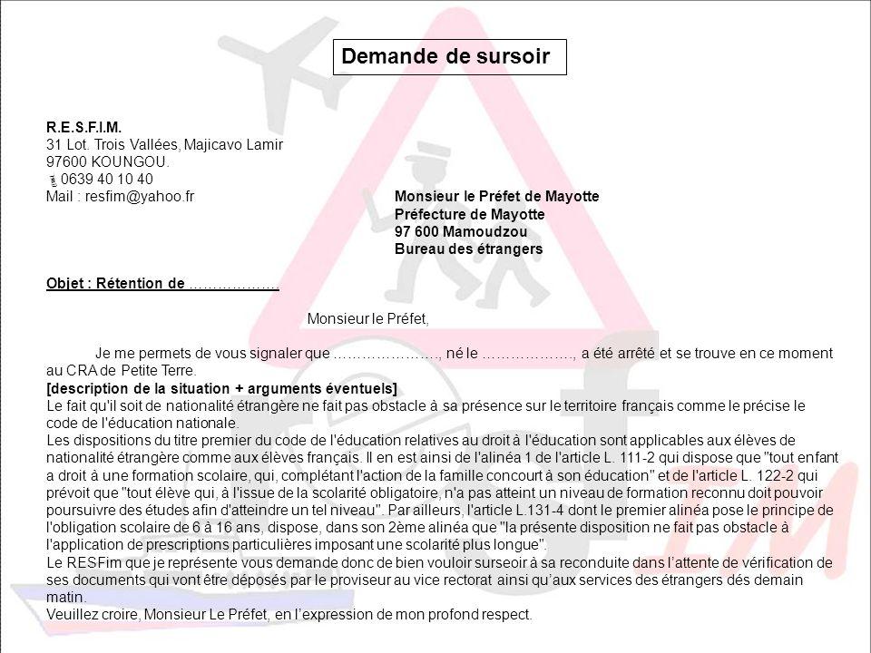 Demande de sursoir R.E.S.F.I.M. 31 Lot. Trois Vallées, Majicavo Lamir 97600 KOUNGOU. 0639 40 10 40 Mail : resfim@yahoo.frMonsieur le Préfet de Mayotte