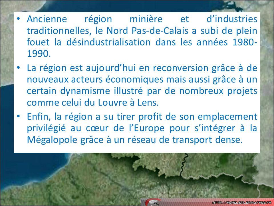 Ancienne région minière et dindustries traditionnelles, le Nord Pas-de-Calais a subi de plein fouet la désindustrialisation dans les années 1980- 1990