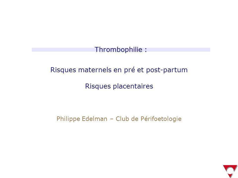Etude prospective : 125 patientes symptomatiques non traitées en prépartum 95 testées pour la thrombophilie N = 44 Groupe à faible risque Pas de thrombophilie et risque temporaire 0 récidive N = 51 Groupe à fort risque Thrombophilie et/ou absence de tout risque temporaire 3 (5,9 %) Brill-Edwards, N Engl J Med 2000 Risques de récidive intégrant la clinique et la thrombophilie Risques de base en pré-partum Soit 2,4 % pour l ensemble de l effectif