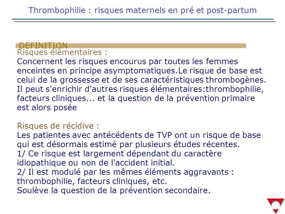 Risques élémentaires : Concernent les risques encourus par toutes les femmes enceintes en principe asymptomatiques.Le risque de base est celui de la grossesse et de ses caractéristiques thrombogènes.