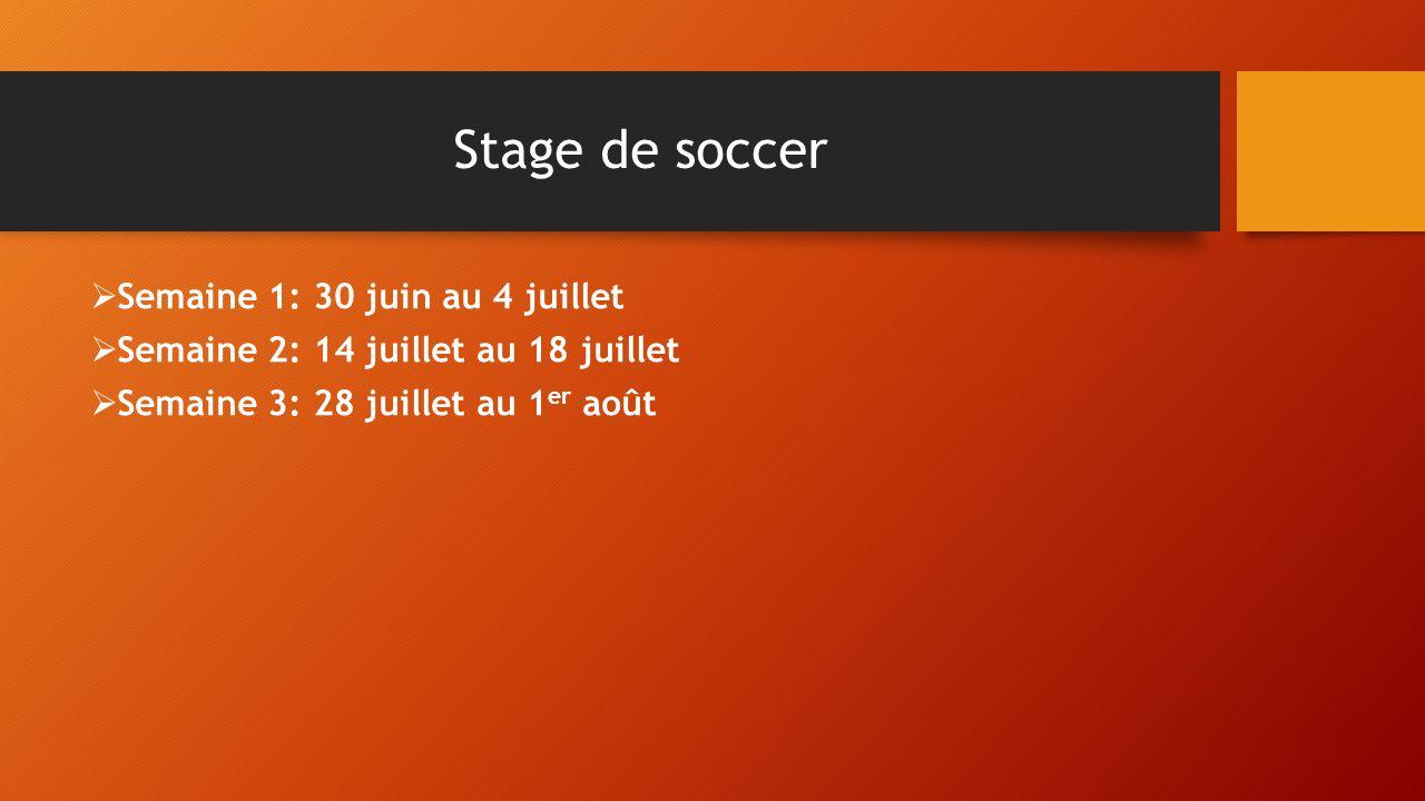 Stage de soccer Semaine 1: 30 juin au 4 juillet Semaine 2: 14 juillet au 18 juillet Semaine 3: 28 juillet au 1 er août