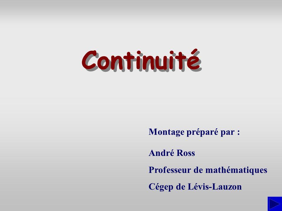 Montage préparé par : André Ross Professeur de mathématiques Cégep de Lévis-Lauzon Continuité