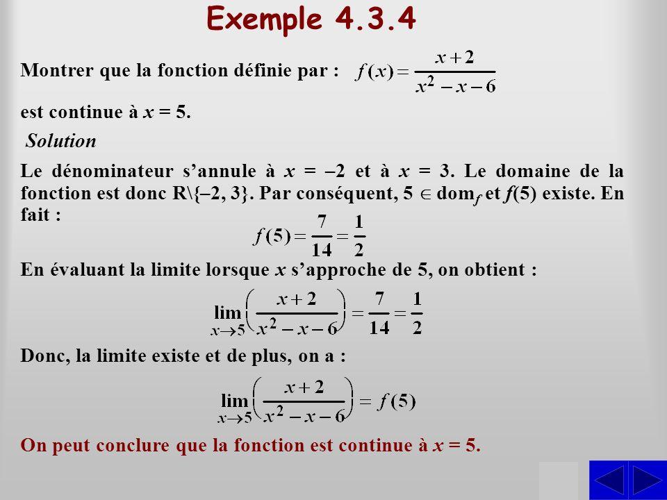 S Exemple 4.3.4 Montrer que la fonction définie par : Solution En évaluant la limite lorsque x sapproche de 5, on obtient : Le dénominateur sannule à