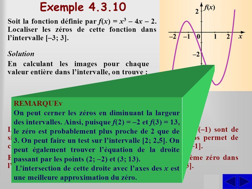 SSS Exemple 4.3.10 Soit la fonction définie par f(x) = x 3 – 4x – 2. Localiser les zéros de cette fonction dans lintervalle [–3; 3]. Solution En calcu