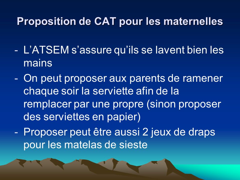 Proposition de CAT pour les maternelles -LATSEM sassure quils se lavent bien les mains -On peut proposer aux parents de ramener chaque soir la serviet