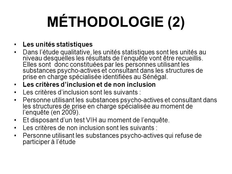 MÉTHODOLOGIE (2) Les unités statistiques Dans létude qualitative, les unités statistiques sont les unités au niveau desquelles les résultats de lenquê