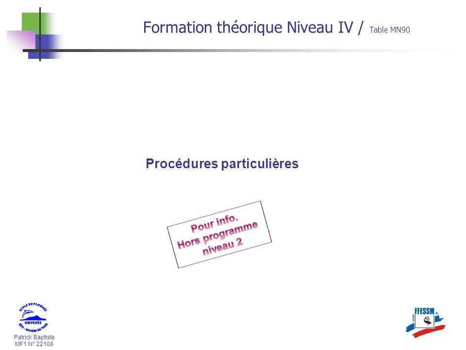 Patrick Baptiste MF1 N° 22108 Procédures particulières Formation théorique Niveau IV / Table MN90