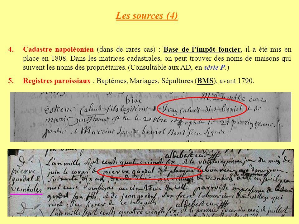 Les sources (4) 4.Cadastre napoléonien (dans de rares cas) : Base de limpôt foncier, il a été mis en place en 1808.