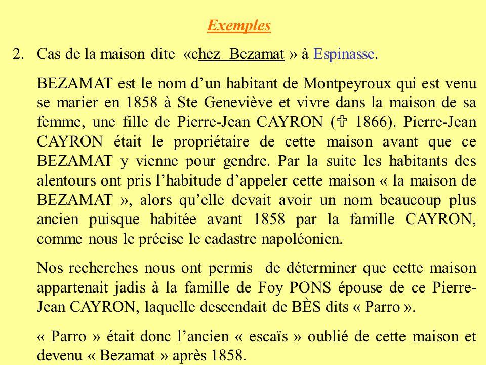 Origines (1) Un nom descaïs ou escaïre-nom peut venir : 1.dun patronyme : chez VACARESSE à Rouchaudy de Graissac (maison de Mme DUBOR) chez FROMENT à Orlhaguet (moulin tenu par la famille BARRIÈ dite « Froment » en 1664) chez COUDOUEL à Bénaven (maison de M.