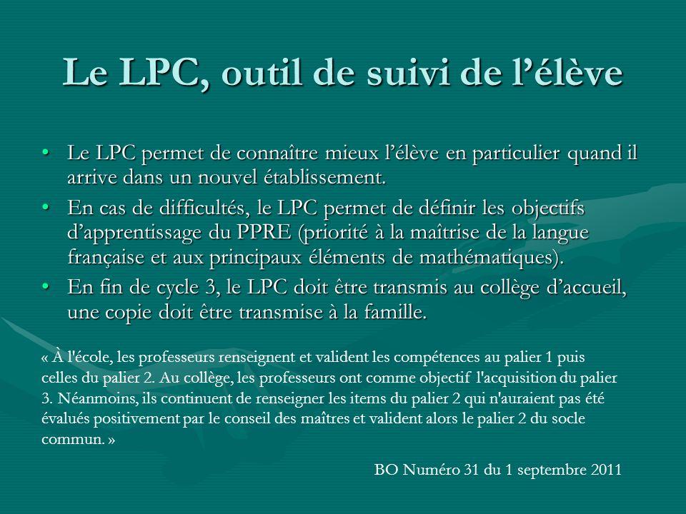 Le LPC, outil de suivi de lélève Le LPC permet de connaître mieux lélève en particulier quand il arrive dans un nouvel établissement.Le LPC permet de connaître mieux lélève en particulier quand il arrive dans un nouvel établissement.