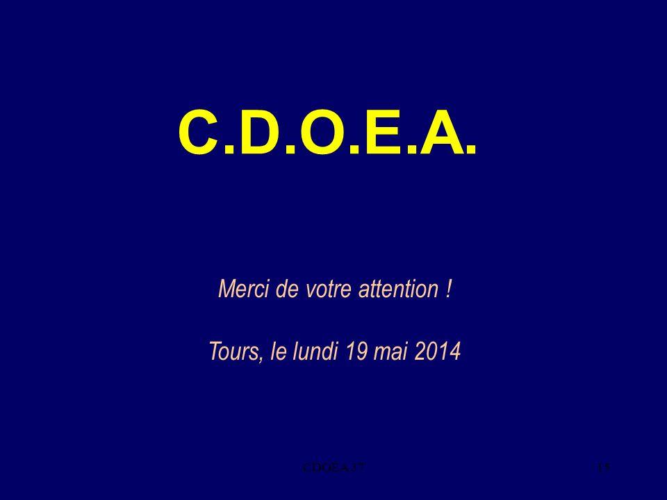 CDOEA 3715 C.D.O.E.A. Merci de votre attention ! Tours, le lundi 19 mai 2014