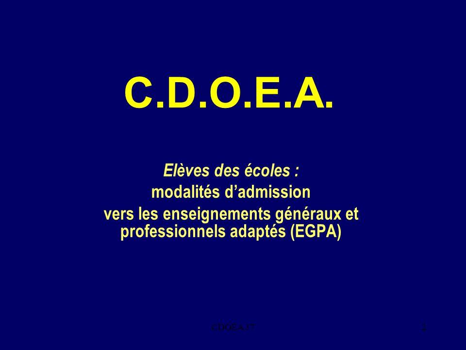 CDOEA 372 C.D.O.E.A. Elèves des écoles : modalités dadmission vers les enseignements généraux et professionnels adaptés (EGPA)