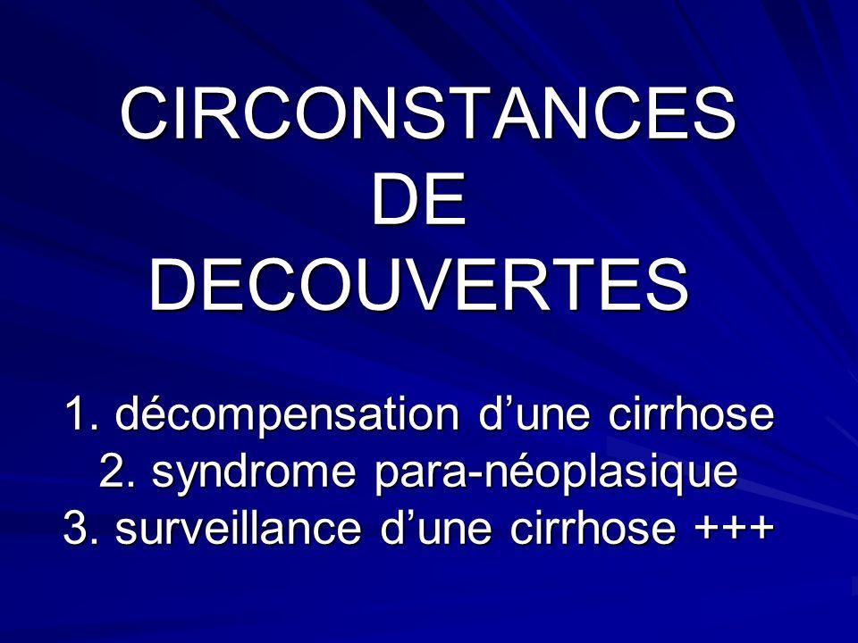 CIRCONSTANCES DE DECOUVERTES 1.décompensation dune cirrhose 2.