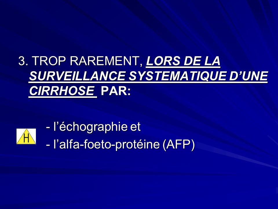 3. TROP RAREMENT, LORS DE LA SURVEILLANCE SYSTEMATIQUE DUNE CIRRHOSE PAR: - léchographie et - lalfa-foeto-protéine (AFP)