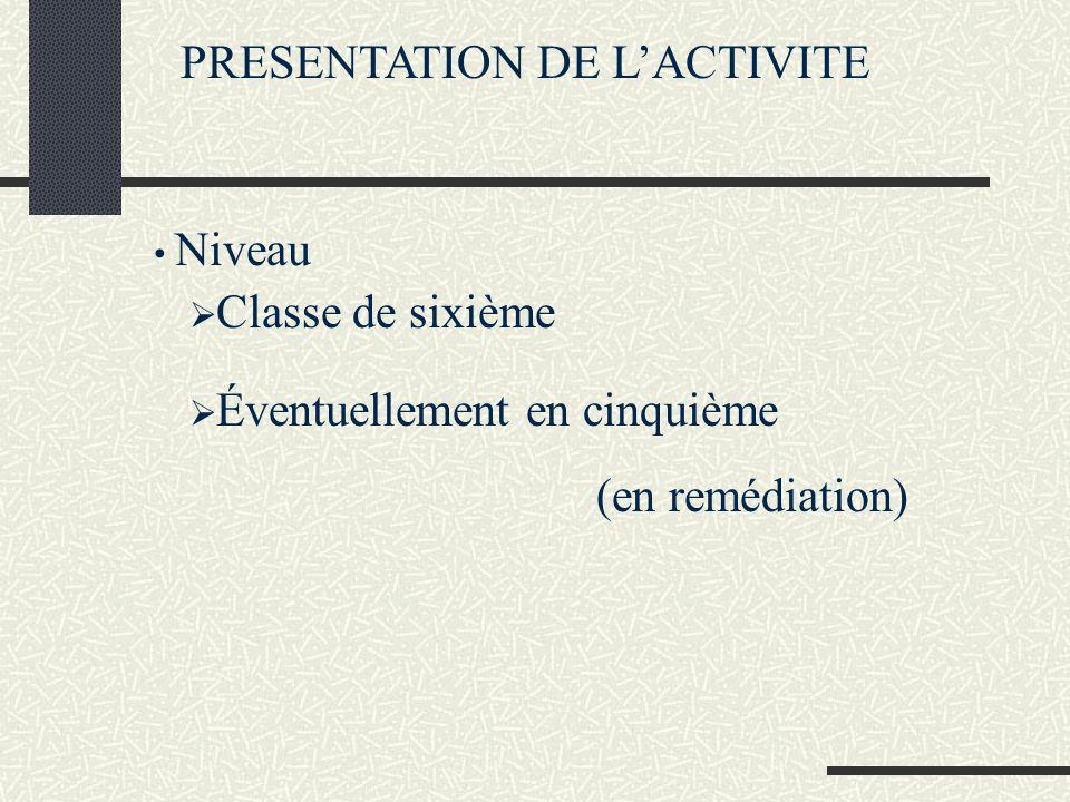 PRESENTATION DE LACTIVITE Niveau Classe de sixième Éventuellement en cinquième (en remédiation)