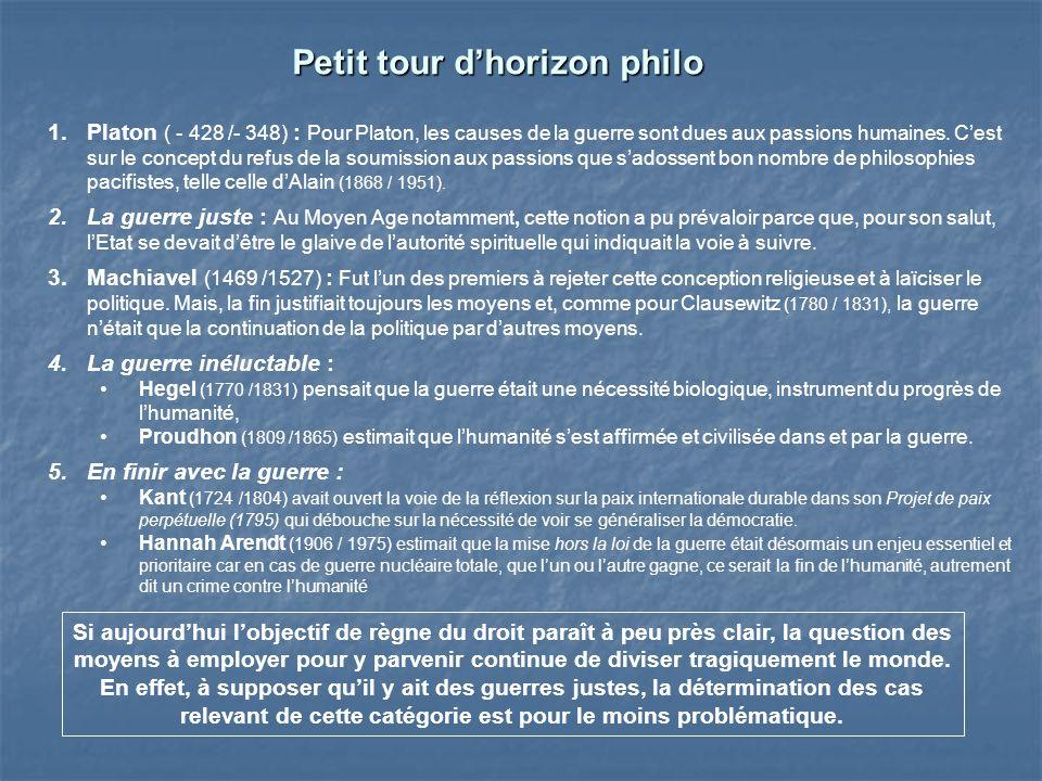 Petit tour dhorizon philo 1.Platon ( - 428 /- 348) : Pour Platon, les causes de la guerre sont dues aux passions humaines. Cest sur le concept du refu