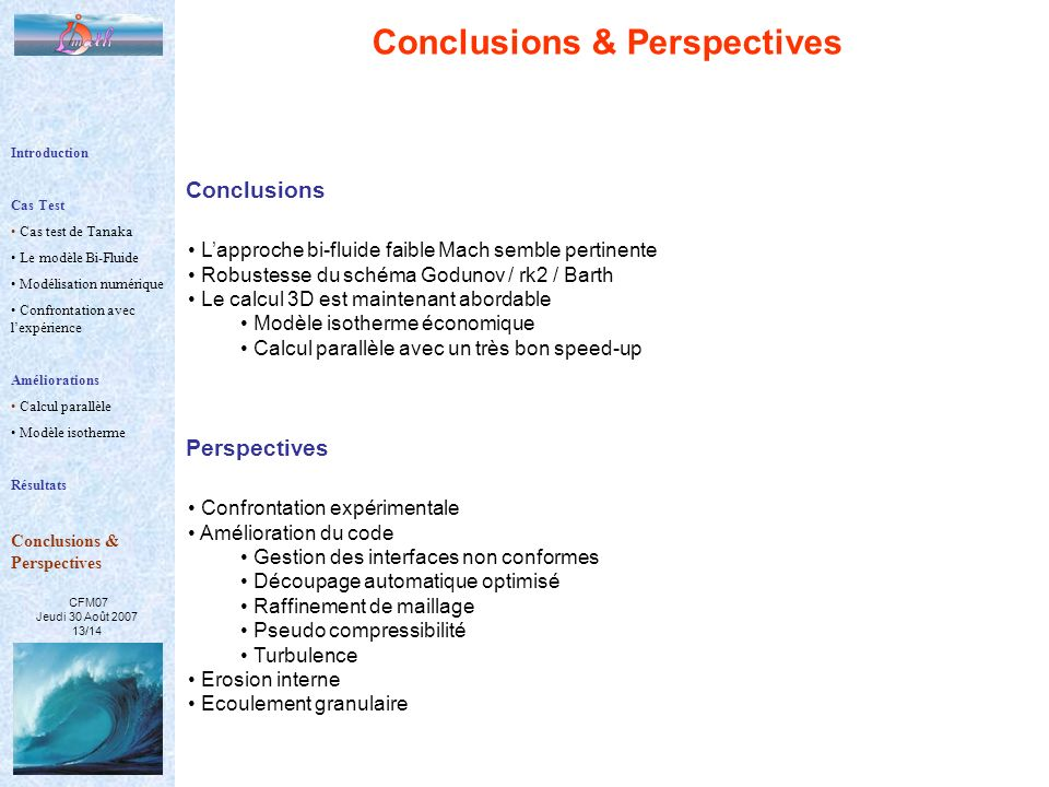 CFM07 Jeudi 30 Août 2007 13/14 Conclusions & Perspectives Conclusions Introduction Cas Test Cas test de Tanaka Le modèle Bi-Fluide Modélisation numéri