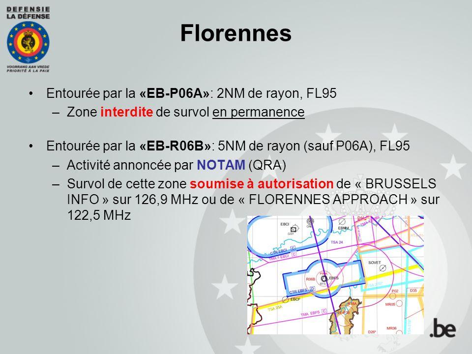 Florennes Entourée par la «EB-P06A»: 2NM de rayon, FL95 –Zone interdite de survol en permanence Entourée par la «EB-R06B»: 5NM de rayon (sauf P06A), FL95 –Activité annoncée par NOTAM (QRA) –Survol de cette zone soumise à autorisation de « BRUSSELS INFO » sur 126,9 MHz ou de « FLORENNES APPROACH » sur 122,5 MHz
